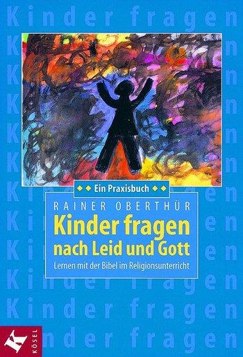Kinder fragen nach Leid und Gott (vergriffen, ggf. antiquarisch erhältlich)